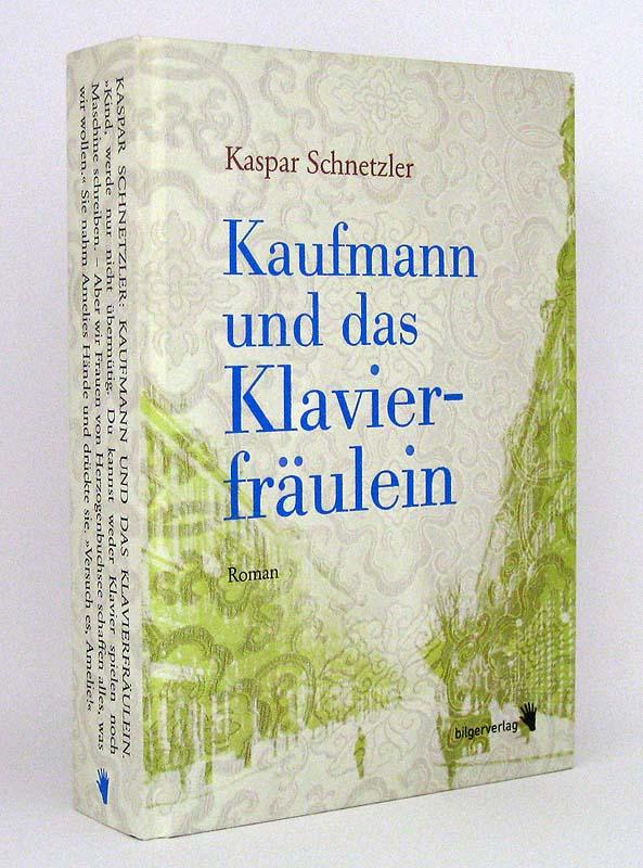 Kaufmann und das Klavierfräulein : Roman - Schnetzler, Kaspar