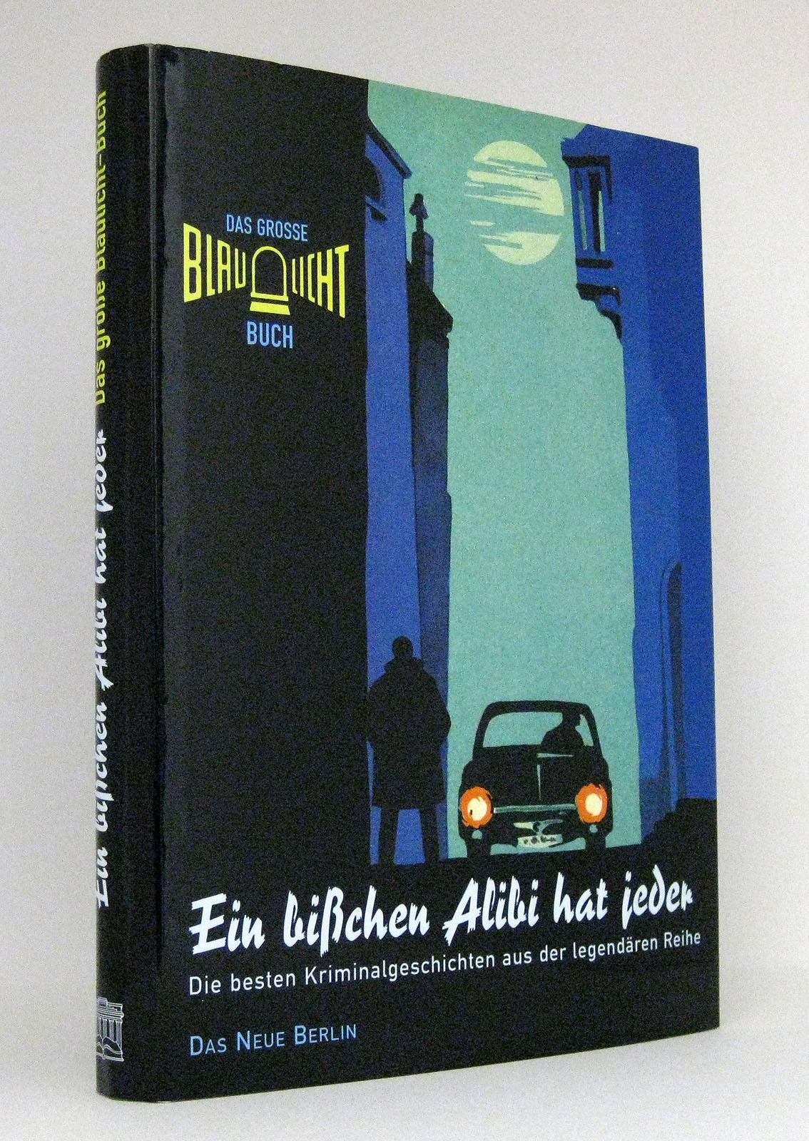 Das grosse Blaulicht Buch: Ein bißchen Alibi hat jeder. Die besten Kriminalgeschichte aus der legendären Reihe