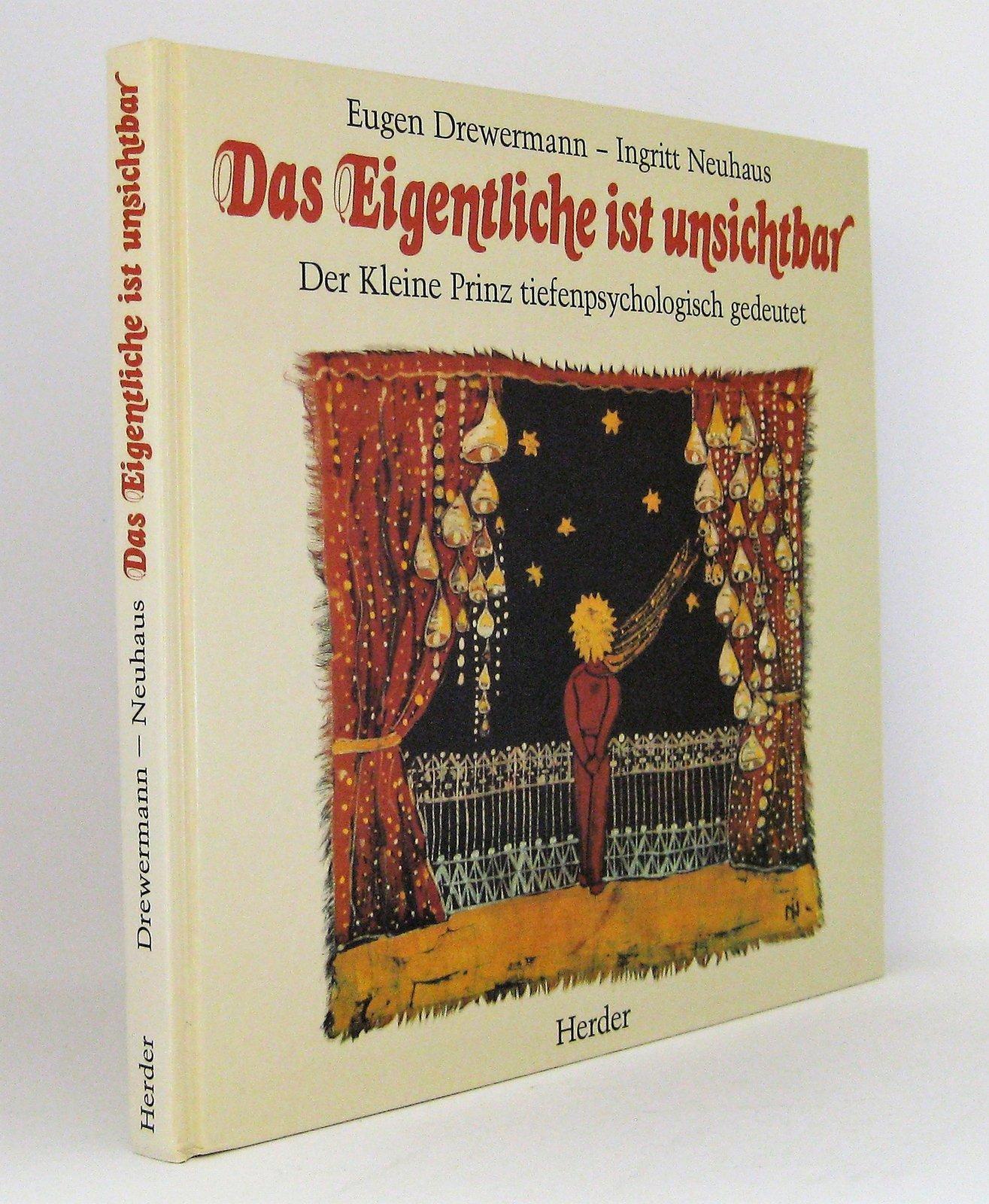 Das Eigentliche ist unsichtbar : Der Kleine Prinz tiefenpsychologisch gedeutet - Drewermann, Eugen Neuhaus, Ingritt [Illustrationen]