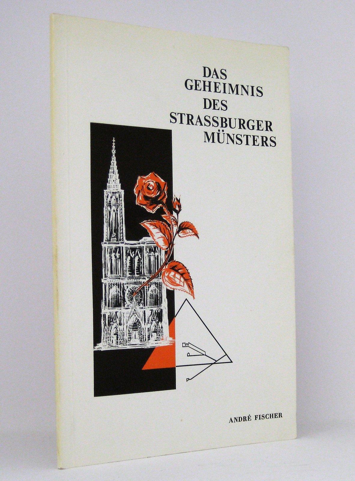 Das Geheimnis der Strassburger Münsters : Erweiterter Text des gleichnamigen Lichtbild-Vortrages des Verfassers, mit einer Auswahl von Illustrationen