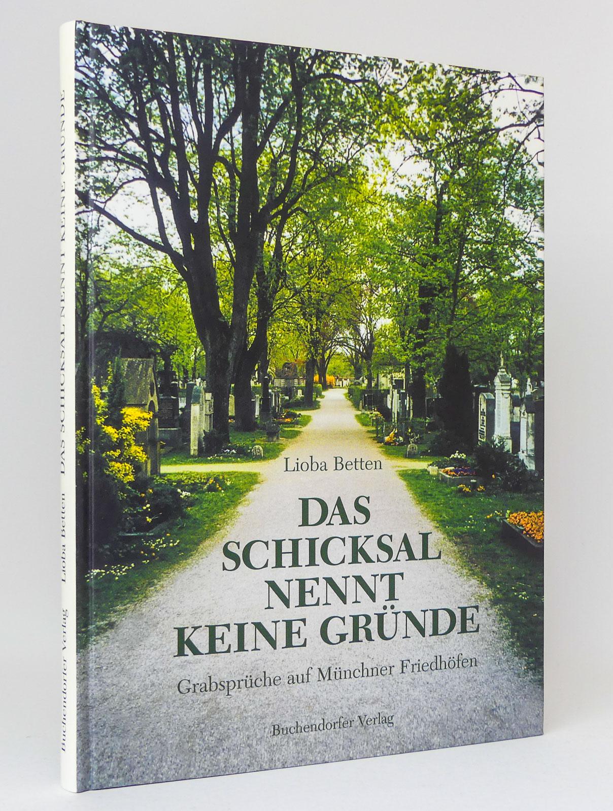 Das Schicksal nennt keine Gründe : Grabsprüche auf Münchner Friedhöfen